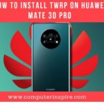 How to Install TWRP on Huawei Mate 30 Pro